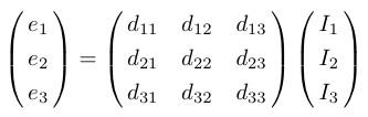¥pmatrix{e_1¥cr e_2¥cr e_3¥cr}=¥pmatrix{d_{11}&d_{12}&d_{13}¥cr d_{21}&d_{22}&d_{23}¥cr d_{31}&d_{32}&d_{33}¥cr}¥pmatrix{I_1¥cr I_2¥cr I_3¥cr}