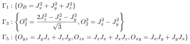 ¥Gamma_1:¥{O_B=J_x^2+J_y^2+J_z^2¥}¥¥ ¥Gamma_3:¥Biggl¥{O_2^0=¥frac{2J_z^2-J_x^2-J_y^2}{¥sqrt{3}},O_2^2=J_x^2-J_y^2¥Biggr¥}¥¥ ¥Gamma_5:¥{O_{yz}=J_yJ_z+J_zJ_y,O_{zx}=J_zJ_x+J_xJ_z,O_{xy}=J_xJ_y+J_yJ_x¥}¥¥