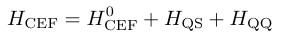 H_{¥rm CEF}=H_{¥rm CEF}^0+H_{¥rm QS}+H_{¥rm QQ}