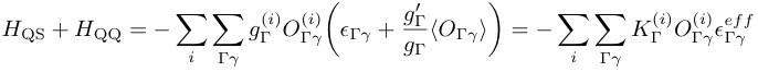 H_{¥rm QS}+H_{¥rm QQ}=-¥sum_i¥sum_{¥Gamma ¥gamma}g_{¥Gamma}^{(i)} O_{¥Gamma ¥gamma}^{(i)} ¥biggl(¥epsilon_{¥Gamma ¥gamma}+¥frac{g_¥Gamma^¥prime}{g_¥Gamma}¥langle O_{¥Gamma ¥gamma} ¥rangle ¥biggr)=-¥sum_i¥sum_{¥Gamma ¥gamma}K_{¥Gamma}^{(i)} O_{¥Gamma ¥gamma}^{(i)} ¥epsilon_{¥Gamma ¥gamma}^{eff}