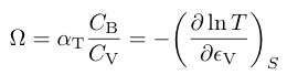 ¥Omega = ¥alpha_{¥rm T} ¥frac{C_{¥rm B}}{C_{¥rm V}}=-¥bigg( ¥frac{¥partial ¥ln T}{¥partial ¥epsilon_{¥rm V}} ¥bigg)_S