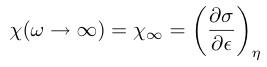 ¥chi (¥omega ¥to ¥infty) = ¥chi_{¥infty} = ¥bigg(¥frac{¥partial¥sigma}{¥partial¥epsilon}¥bigg)_{¥eta}