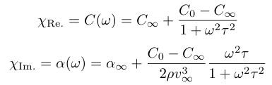 ¥chi_{¥rm Re.} = C(¥omega) = C_{¥infty}+¥frac{C_0-C_{¥infty}}{1+¥omega^2 ¥tau^2}, ¥chi_{¥rm Im.} = ¥alpha(¥omega) = ¥alpha_{¥infty}+¥frac{C_0-C_{¥infty}}{2 ¥rho v^3_{¥infty}} ¥frac{¥omega^2 ¥tau}{1+¥omega^2 ¥tau^2}